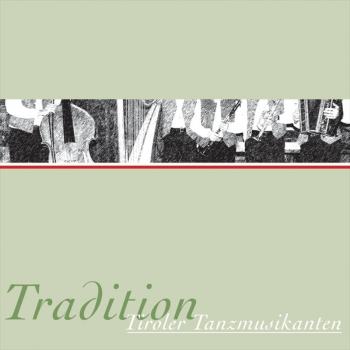 Tiroler Tanzmusikanten - Tradition